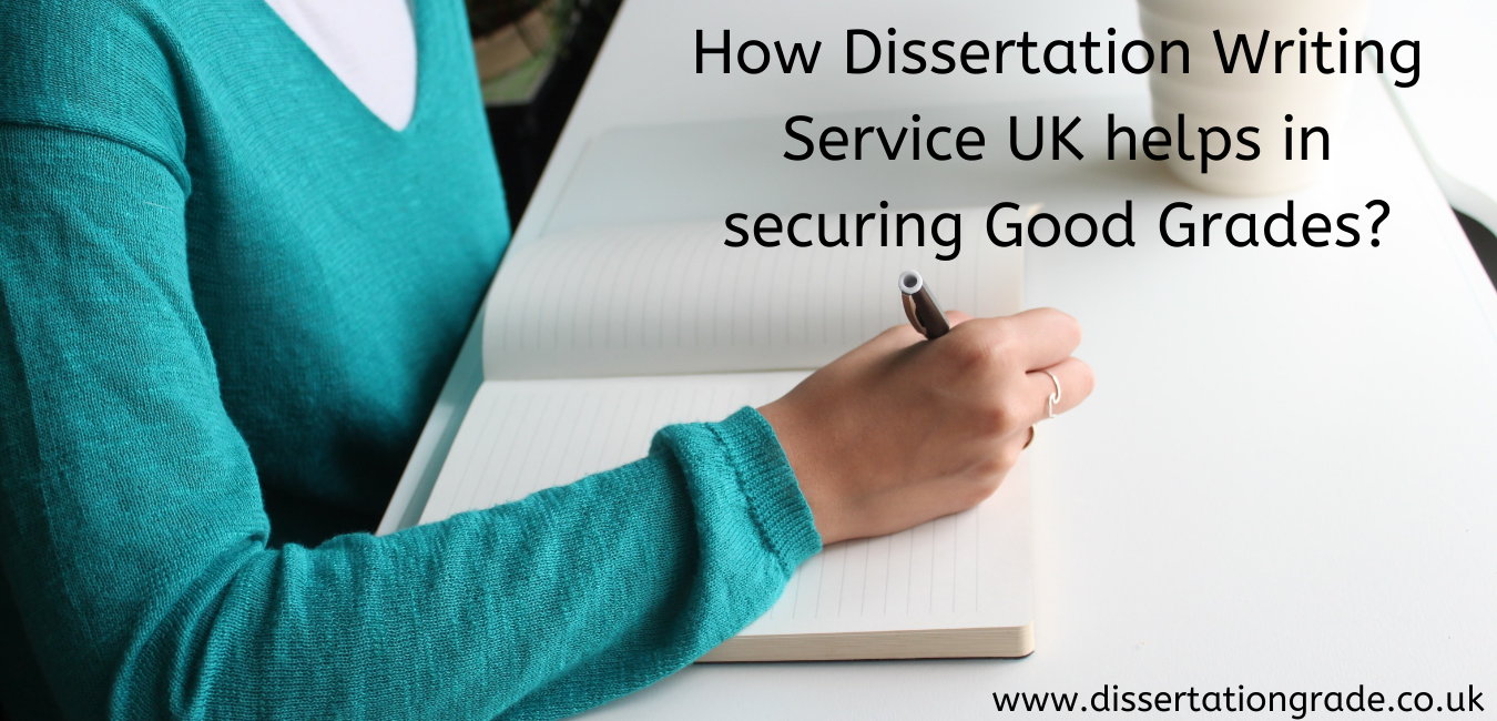 How Dissertation Writing Service UK helps in securing Good Grades?